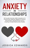 Anxiety In Relationships: 33 Couples Exercises, Skills& Questions For Overcoming Jealousy, Negative Thinking, Attachments, Abandonment Fears & C
