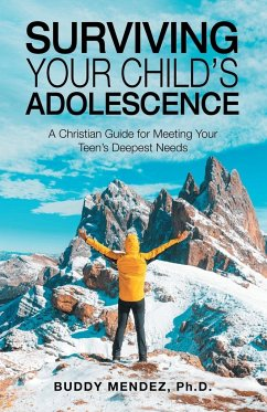 Surviving Your Child's Adolescence: A Christian Guide for Meeting Your Teen's Deepest Needs