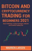 Bitcoin and Cryptocurrency Trading for Beginners 2021: Basic Definitions, Crypto Exchanges, Indicator, And Practical Trading Tips
