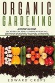 Organic Gardening: 4 BOKS IN ONE: Backyard Chickens; Companion Planting; Container Gardening; Vegetable Gardening.