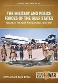 The Military and Police Forces of the Gulf States: Volume 3: The Aden Protectorate 1839-1967