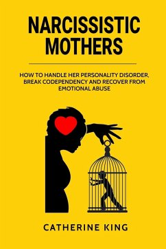 Narcissistic Mother: How to Handle her Personality Disorder, Break Codependency and Recover from Emotional Abuse - King, Catherine