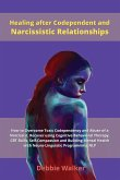 Healing after Codependent and Narcissistic Relationships: How to Overcome Toxic Codependency and Abuse of a Narcissist. Recover using Cognitive Behavi