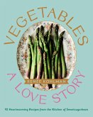 Vegetables: A Love Story: 92 Heartwarming Recipes from the Kitchen of Sweetsugarbean