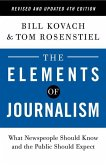 The Elements of Journalism, Revised and Updated 4th Edition: What Newspeople Should Know and the Public Should Expect