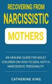 Recovering from Narcissistic Mothers: An Healing Guide for Adult Children on How to Deal with a Narcissistic Personality