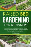 Raised Bed Gardening for Beginners: Discover Proven Raised Bed Gardeb Design Ideas for Planning, Building, and Planting the Perfect Garden in the Back