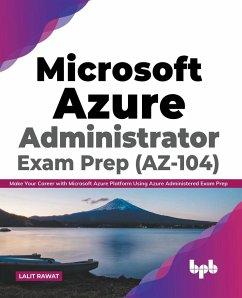 Microsoft Azure Administrator Exam Prep (AZ-104): Make Your Career with Microsoft Azure Platform Using Azure Administered Exam Prep (English Edition) - Rawat, Lalit