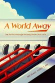 A World Away: The British Package Holiday Boom, 1950-1974