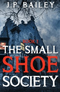 The Small Shoe Society - Book 1 - Bailey, J. P.