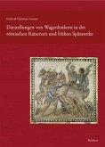 Darstellungen von Wagenlenkern in der römischen Kaiserzeit und frühen Spätantike