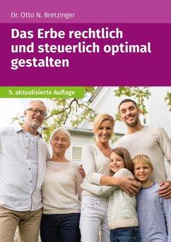 Das Erbe rechtlich und steuerlich optimal gestalten (eBook, ePUB) - Bretzinger, Otto N.