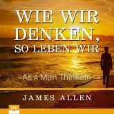 Wie wir denken, so leben wir - As a Man Thinketh (Ungekürzt) (MP3-Download)