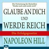 """Glaube an dich und werde reich - Die Fortsetzung des Bestsellers """"Denke nach und werde reich"""" (Ungekürzt) (MP3-Download)"""