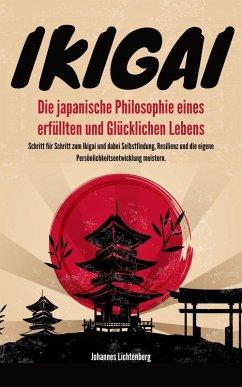 IKIGAI - Die japanische Philosophie eines erfüllten und glücklichen Lebens (eBook, ePUB) - Lichtenberg, Johannes