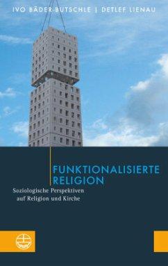 Funktionalisierte Religion - Bäder-Butschle, Ivo;Lienau, Detlef