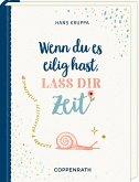 Geschenkbuch - Wenn du es eilig hast, laß dir Zeit