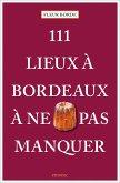 111 Lieux à Bordeaux à ne pas manquer