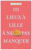 111 Lieux à Lille à ne pas manquer