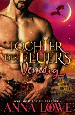 Töchter des Feuers: Venedig - Lowe, Anna