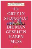 111 Orte in Shanghai, die man gesehen haben muss