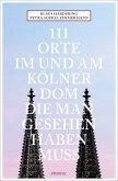 111 Orte im und am Kölner Dom, die man gesehen haben muss