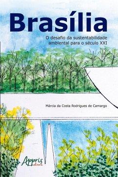 Brasília: O Desafio da Sustentabilidade Ambiental para o Século XXI (eBook, ePUB) - Camargo, Márcia da Costa Rodrigues de