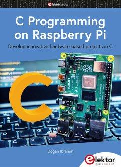 C Programming on Raspberry Pi (eBook, PDF) - Ibrahim, Dogan