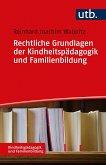 Rechtliche Grundlagen der Kindheitspädagogik und Familienbildung