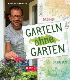 Garteln ohne Garten (eBook, ePUB) - Ploberger, Karl