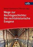 Wege zur Rechtsgeschichte: Die rechtshistorische Exegese