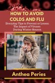 How To Avoid Colds and Flu Everyday Tips to Prevent or Lessen The Impact of Viruses During Winter Season (Health Fitness) (eBook, ePUB)