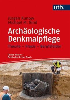 Archäologische Denkmalpflege - Kunow, Jürgen;Rind, Michael M.