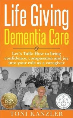 Life Giving Dementia Care (eBook, ePUB) - Kanzler, Toni