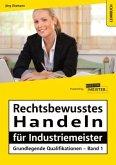 Rechtsbewusstes Handeln für Industriemeister - Grundlegende Qualifikationen - Band 1
