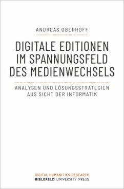 Digitale Editionen im Spannungsfeld des Medienwechsels - Oberhoff, Andreas