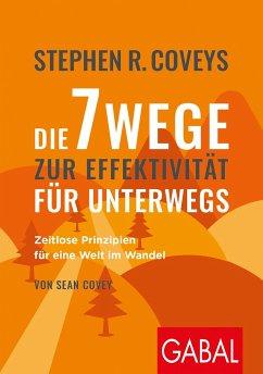 Stephen R. Coveys Die 7 Wege zur Effektivität für unterwegs - Covey, Stephen R.;Covey, Sean