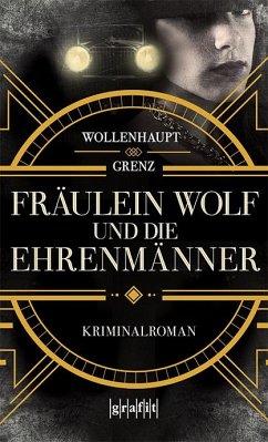 Fräulein Wolf und die Ehrenmänner - Wollenhaupt, Gabriella;Grenz, Friedemann