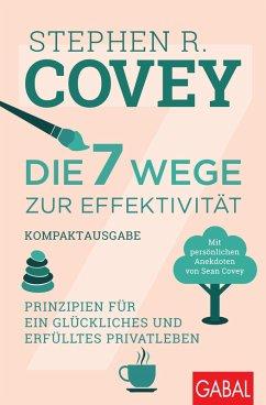 Die 7 Wege zur Effektivität - Kompaktausgabe (eBook, ePUB) - Covey, Stephen R.