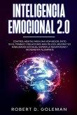 Inteligencia Emocional 2.0: Control Mental Para Una Vida Mejor, Éxito En El Trabajo y Relaciones Más Felices. Mejora Tus Habilidades Sociales, Sup