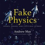 Fake Physics: Spoofs, Hoaxes, and Fictitious Science