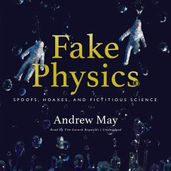 Fake Physics: Spoofs, Hoaxes, and Fictitious Science - May, Andrew
