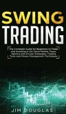 Swing Trading: The Complete Guide For Beginners To Trade And Investing In The Stock Market, Forex, Options With Proven Strategies, Tr