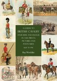 A Guide to British Cavalry Uniforms and Badges in Old Prints, Pictures and Postcards, 1660 to 1914