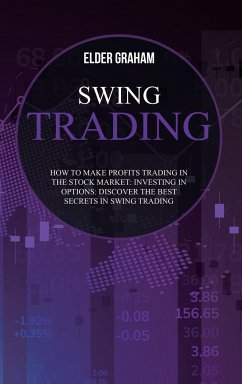 Swing Trading: How to Make Profits Trading in The Stock Market: Investing In Options: Discover the Best Secrets in Swing Trading - Graham, Elder