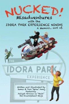 Nucked!: Misadventures with the IDORA PARK EXPERIENCE NINJAS - Amey, Toni L.; Amey, James M.