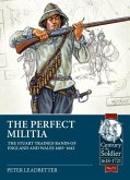 The Perfect Militia: The Stuart Trained Bands of England and Wales 1603-1642
