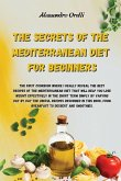The Secrets of the Mediterranean Diet for Beginners: The first cookbook where I really reveal the Best Recipes of the Mediterranean Diet that will hel