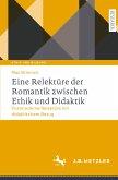 Eine Relektüre der Romantik zwischen Ethik und Didaktik