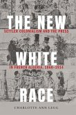 The New White Race: Settler Colonialism and the Press in French Algeria, 1860-1914